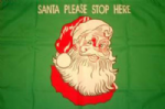 Santa Please Stop Here Christmas Flag 2 - 3' x 2'.